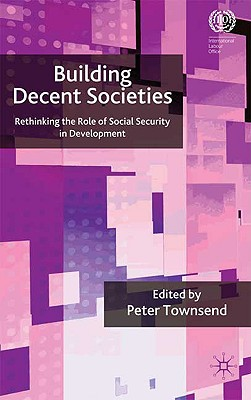 Building Decent Societies: Rethinking the Role of Social Security in Development - Townsend, P (Editor)
