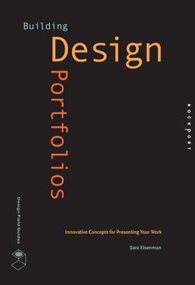 Building Design Portfolios: Innovative Concepts for Presenting Your Work - Eisenman, Sara