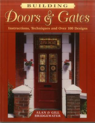 Building Doors & Gates: Instructions, Techniques and Over 100 Designs - Bridgewater, Alan, and Bridgewater, Gill