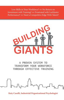 Building Giants: A Proven System to Transform Your Workforce Through Effective Training - Caselli, Katy