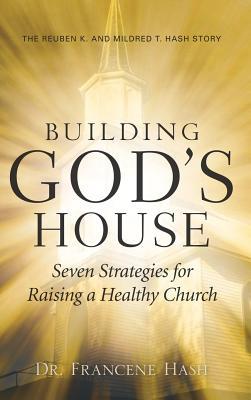 Building God's House-Seven Strategies for Raising a Healthy Church - Hash, Francene