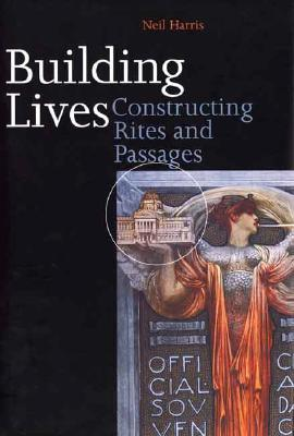 Building Lives: Constructing Rites and Passages - Harris, Neil