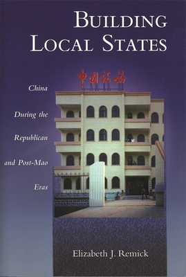 Building Local States: China During the Republican and Post-Mao Eras - Remick, Elizabeth