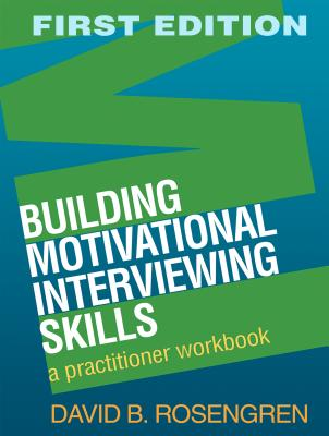 Building Motivational Interviewing Skills: A Practitioner Workbook -