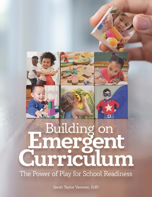 Building on Emergent Curriculum: The Power of Play for School Readiness - Vanover, Sarah Taylor, Edd