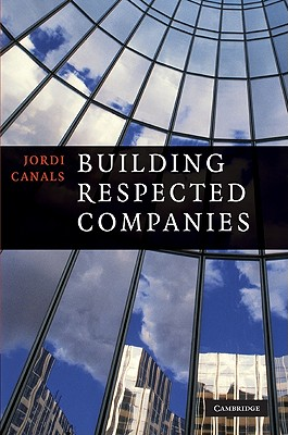 Building Respected Companies: Rethinking Business Leadership and the Purpose of the Firm - Canals, Jordi