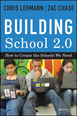Building School 2.0: How to Create the Schools We Need - Lehmann, Chris, and Chase, Zac