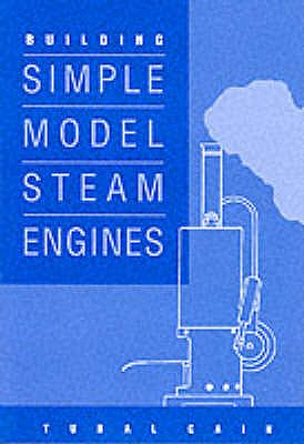 Building Simple Model Steam Engines - Cain, Tubal