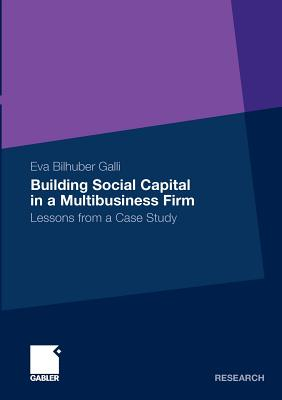 Building Social Capital in a Multibusiness Firm: Lessons from a Case Study - Bilhuber Galli, Eva