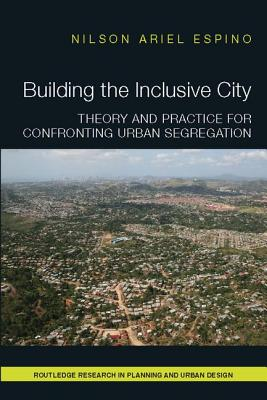 Building the Inclusive City: Theory and Practice for Confronting Urban Segregation - Espino, Nilson Ariel