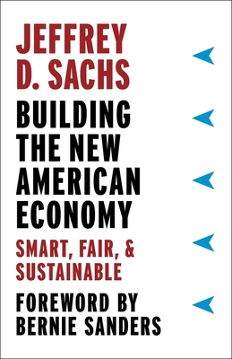 Building the New American Economy: Smart, Fair, and Sustainable - Sachs, Jeffrey D., and Sanders, Bernie (Foreword by)