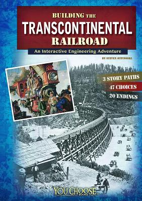 Building the Transcontinental Railroad: An Interactive Engineering Adventure - Otfinoski, Steven