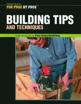 Building Tips - Editors of Fine Homebuilding