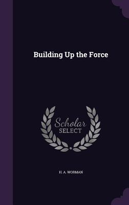 Building Up the Force - Worman, H A