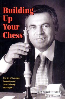 Building Up Your Chess: The Art of Accurate Evaluation and Other Winning Techniques - Alburt, Lev, Grandmaster