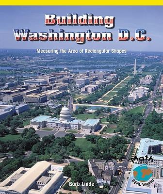 Building Washington, D.C.: Measuring the Area of Rectangular Shapes - Linde, Barbara M