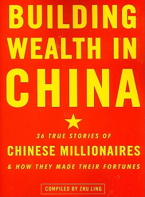 Building Wealth in China - Ling, Zhu (Compiled by)