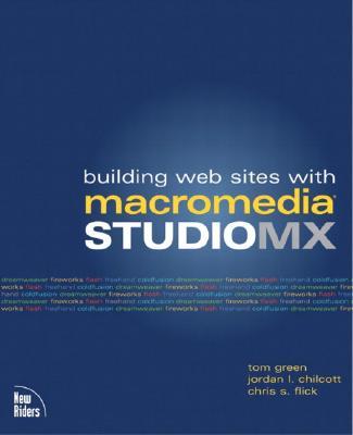 Building Web Sites with Macromedia Studio MX - Chilcott, Jordan L, and Flick, Chris, and Green, Thomas J