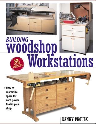 Building Woodshop Workstations - Proulx, Danny