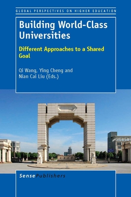 Building World-Class Universities: Different Approaches to a Shared Goal - Wang, Qi (Volume editor), and Cheng, Ying (Volume editor), and Liu, Nian Cai (Volume editor)