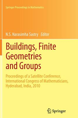 Buildings, Finite Geometries and Groups: Proceedings of a Satellite Conference, International Congress of Mathematicians, Hyderabad, India, 2010 - Sastry, N.S. Narasimha (Editor)