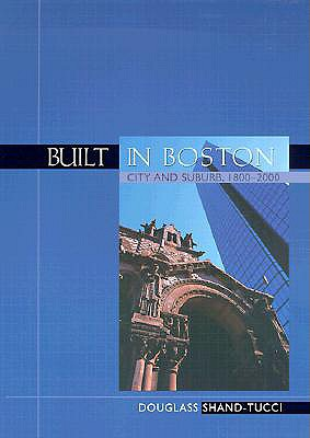 Built in Boston: City & Suburb, 1800-2000 - Shand-Tucci, Douglass