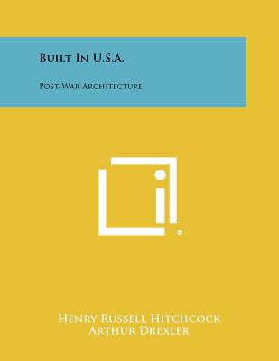 Built in U.S.A.: Post-War Architecture - Hitchcock, Henry Russell (Editor), and Drexler, Arthur (Editor)