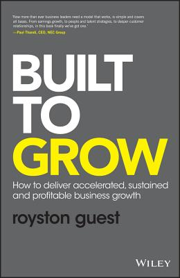 Built to Grow - How to Deliver Accelerated, Sustained and Profitable Business Growth - Guest, Royston