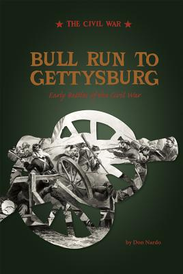 Bull Run to Gettysburg: Early Battles of the Civil War - Nardo, Don