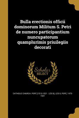 Bulla Erectionis Officii Dominorum Militum S. Petri de Numero Participantium Nuncupatorum Quamplurimis Priuilegiis Decorati - Catholic Church Pope (1513-1521 Leo X (Creator), and Leo X, Pope 1475-1521 (Creator)