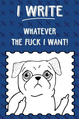 Bullet Journal Notebook Rude Flipping Pug I Write Whatever the Fuck I Want! - Blue X: 112 Page Numbered Dot Grid Bullet Journal with Index Pages and Key Pages in Portable 6 X 9 Size - Great Gag Gift for Christmas, Birthday, Office or Just for Fun - Tree, Journal