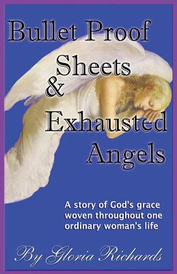 Bullet Proof Sheets and Exhausted Angels - Richards, Gloria