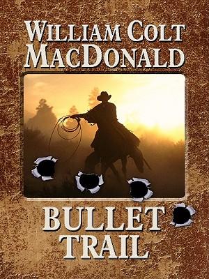 Bullet Trail - MacDonald, William Colt
