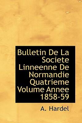 Bulletin de La Societe Linneenne de Normandie Quatrieme Volume Annee 1858-59 - Hardel, A