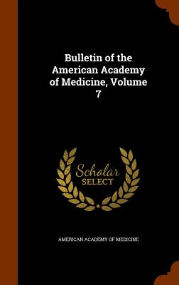 Bulletin of the American Academy of Medicine, Volume 7 - American Academy of Medicine (Creator)