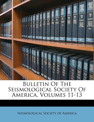 Bulletin of the Seismological Society of America, Volumes 11-13 - Seismological Society of America (Creator)