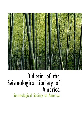 Bulletin of the Seismological Society of America - Society of America, Seismological