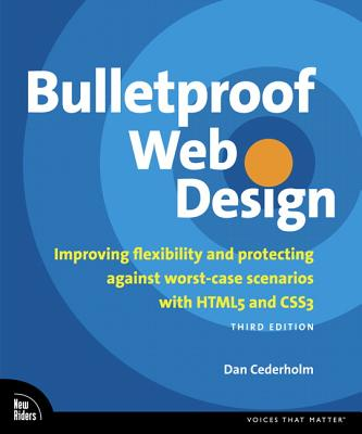 Bulletproof Web Design: Improving flexibility and protecting against worst-case scenarios with HTML5 and CSS3 - Cederholm, Dan