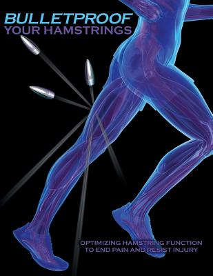 Bulletproof Your Hamstrings: Optimizing Hamstring Function to End Pain and Resist Injury - Johnson, Jim