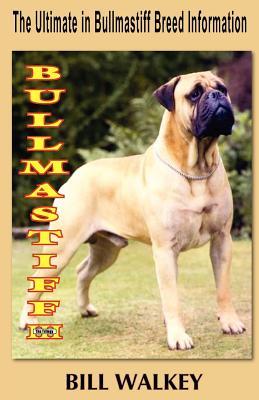 Bullmastiff III: The Ultimate in Bullmastiff Breed Information - Walkey, MR Bill