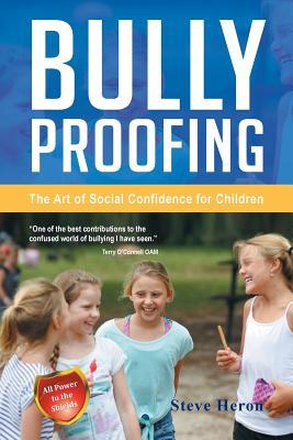 Bully-Proofing: The Art of Social Confidence for Children - Heron, Steve
