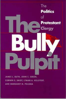 Bully Pulpit - Guth, James L, and Green, John C, Professor, and Smidt, Corwin E