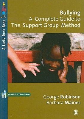 Bullying: A Complete Guide to the Support Group Method - Robinson, George, and Maines, Barbara