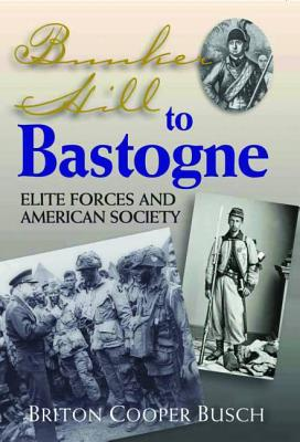 Bunker Hill to Bastogne: Elite Forces and American Society - Busch, Briton Cooper, Professor