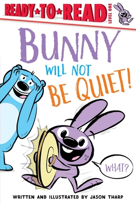 Bunny Will Not Be Quiet!: Ready-To-Read Level 1 -