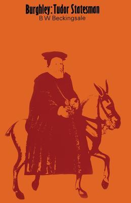 Burghley: Tudor Statesman 1520-1598 - Beckingsale, B W