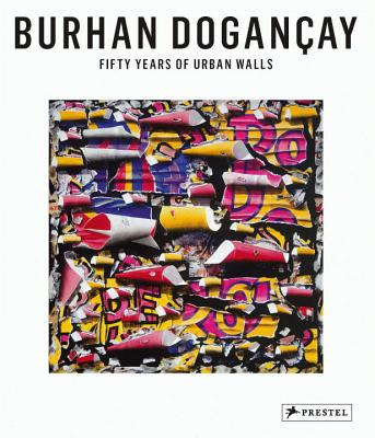 Burhan Dogancay: Fifty Years of Urban Walls - Vine, Richard, and Calikoglu, Levent, and Giboire, Clive