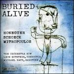 Buried Alive: Honegger, Schoeck, Mitropoulos