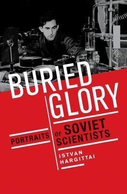 Buried Glory: Portraits of Soviet Scientists - Hargittai, Istvan