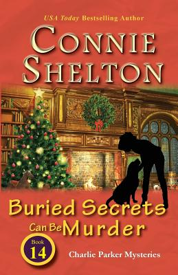 Buried Secrets Can Be Murder: Charlie Parker Mysteries, Book 14 - Shelton, Connie